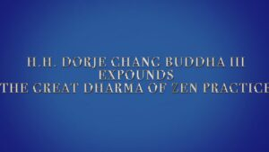 H.H.-DORJE-CHANG-BUDDHA-III-EXPOUNDS-22THE-GREAT-DHARMA-OF-ZEN-PRACTICE